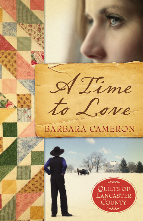A Time To Love: Quilts of Lancaster County Series #1 by Barbara Cameron