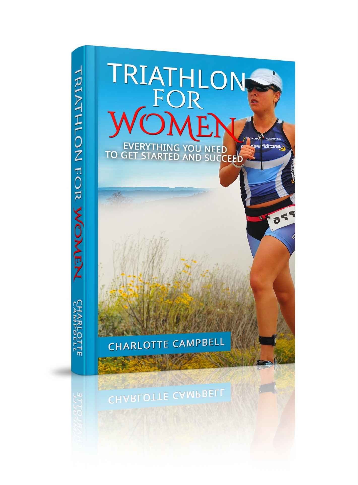 Triathlon for Women: Everything you need to know to get started and succeed by Charlotte Campbell