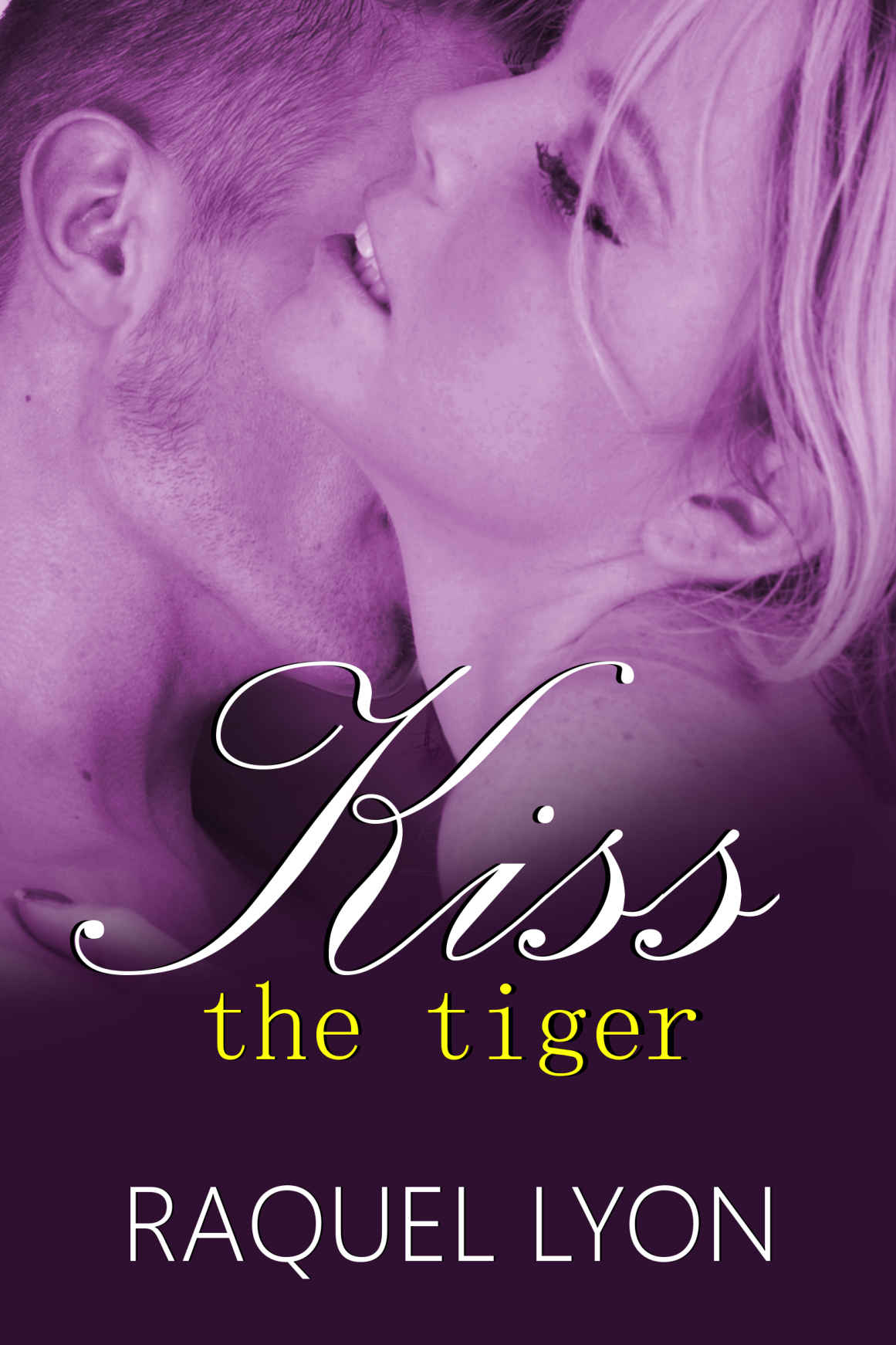 Kiss The Tiger - Raquel Lyon