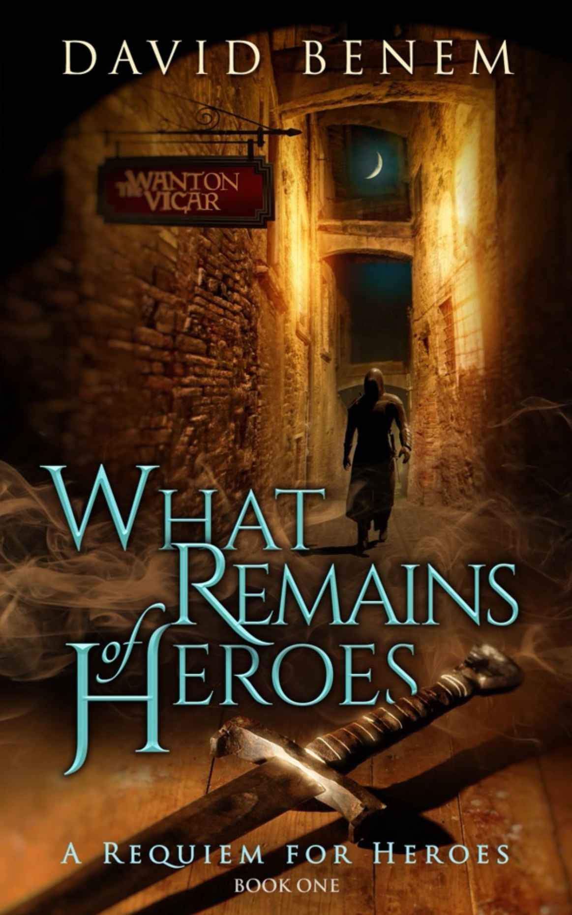 What Remains of Heroes by David Benem (A Requiem for Heroes #1)