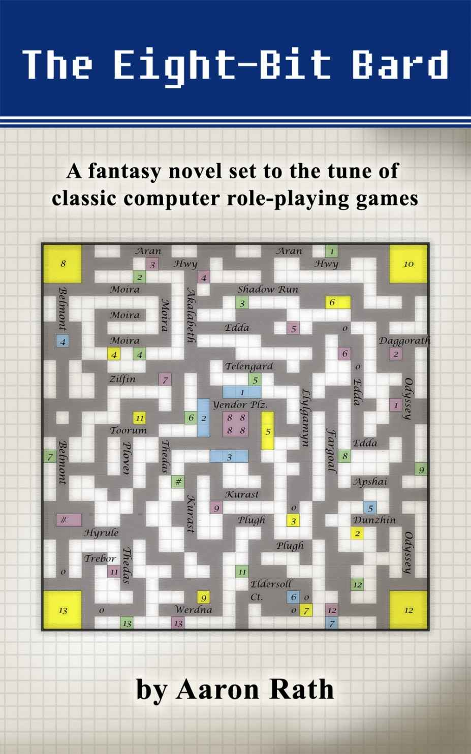 The Eight-Bit Bard: A fantasy novel set to the tune of classic computer role-playing games by Aaron Rath