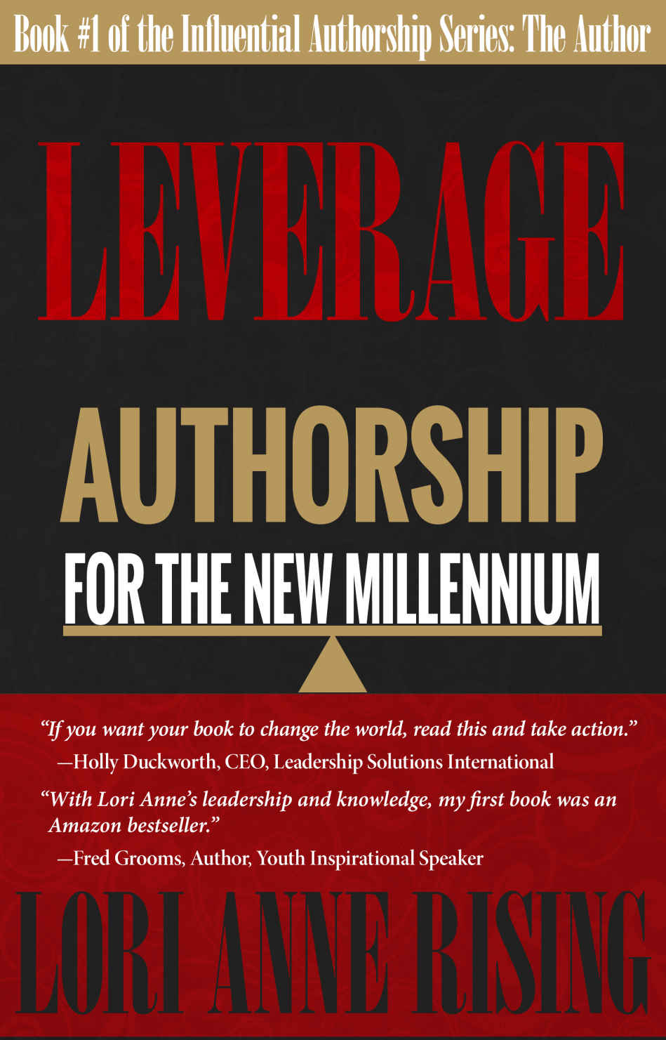 Leverage: Authorship for the New Millennium: Book 1: The Author (Influential Authorship Series)  by Lori Anne Rising