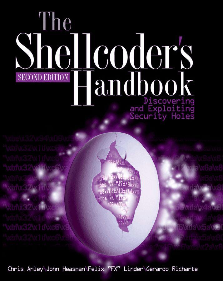 The Shellcoder's Handbook: Discovering and Exploiting Security Holes, Anley, Chris; Heasman, John; Lindner, Felix; Richarte, Gerardo