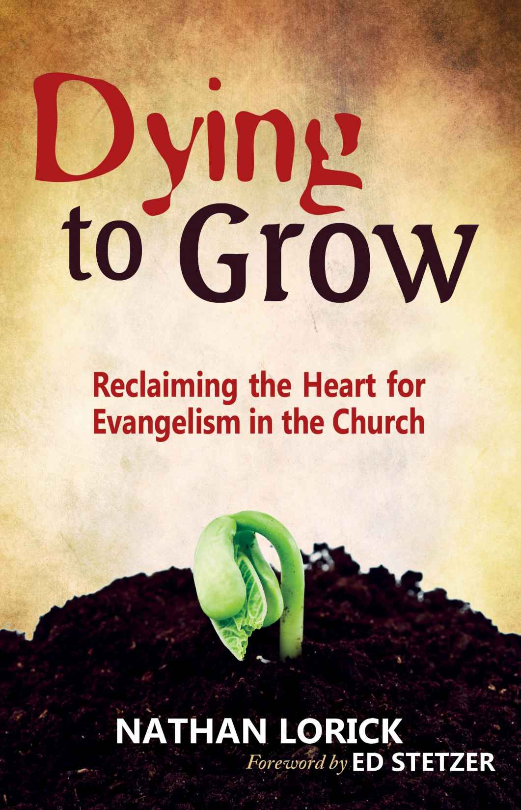 Dying to Grow: Reclaiming the Heart for Evangelism in the Church (Free eBook Sampler)