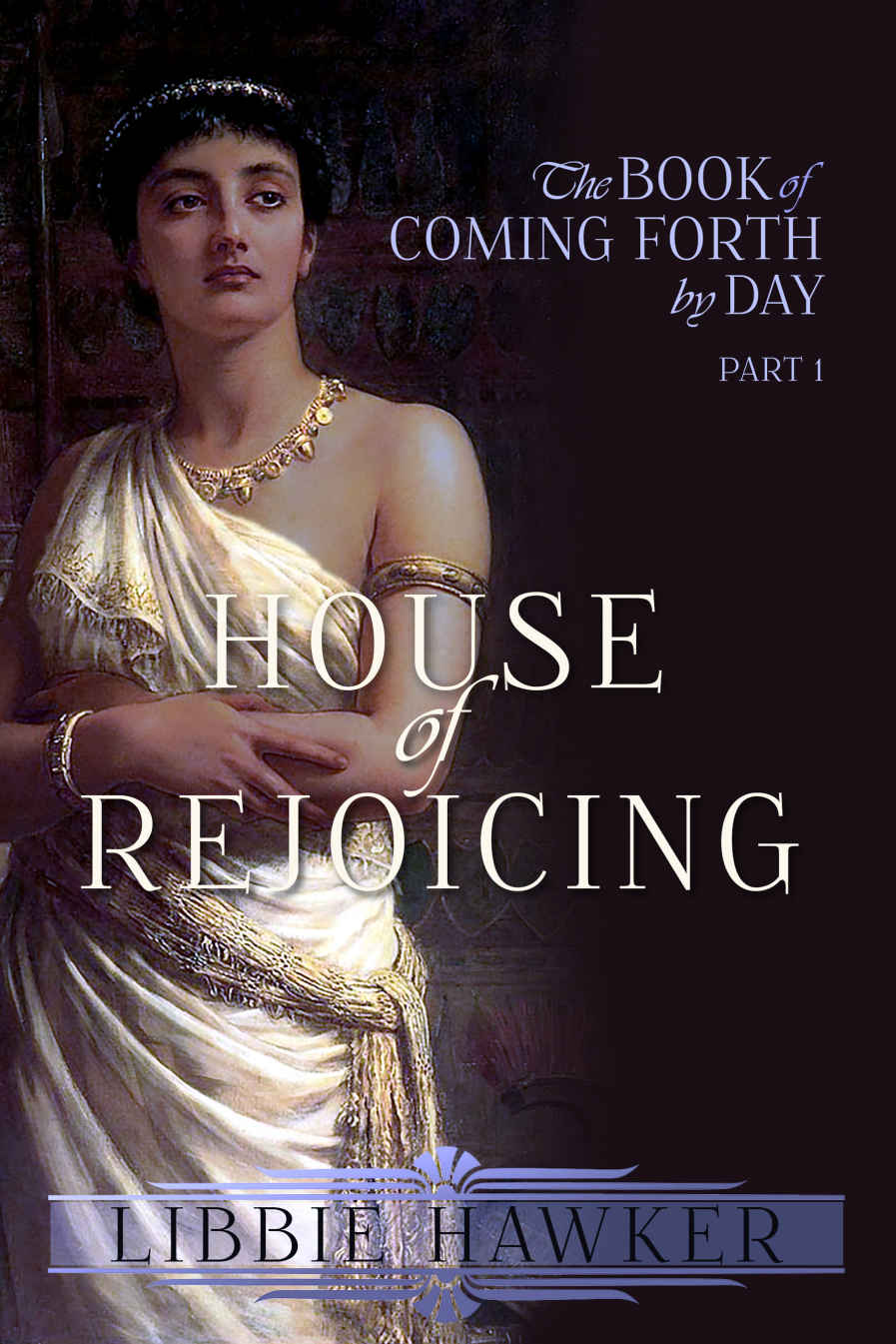 Cover image for House of Rejoicing: Part 1 of Theof Coming Forth by Day