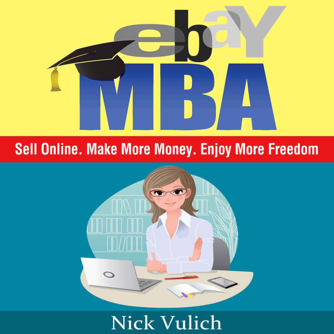 eBay MBA: Sell Online. Make More Money. Enjoy More Freedom.