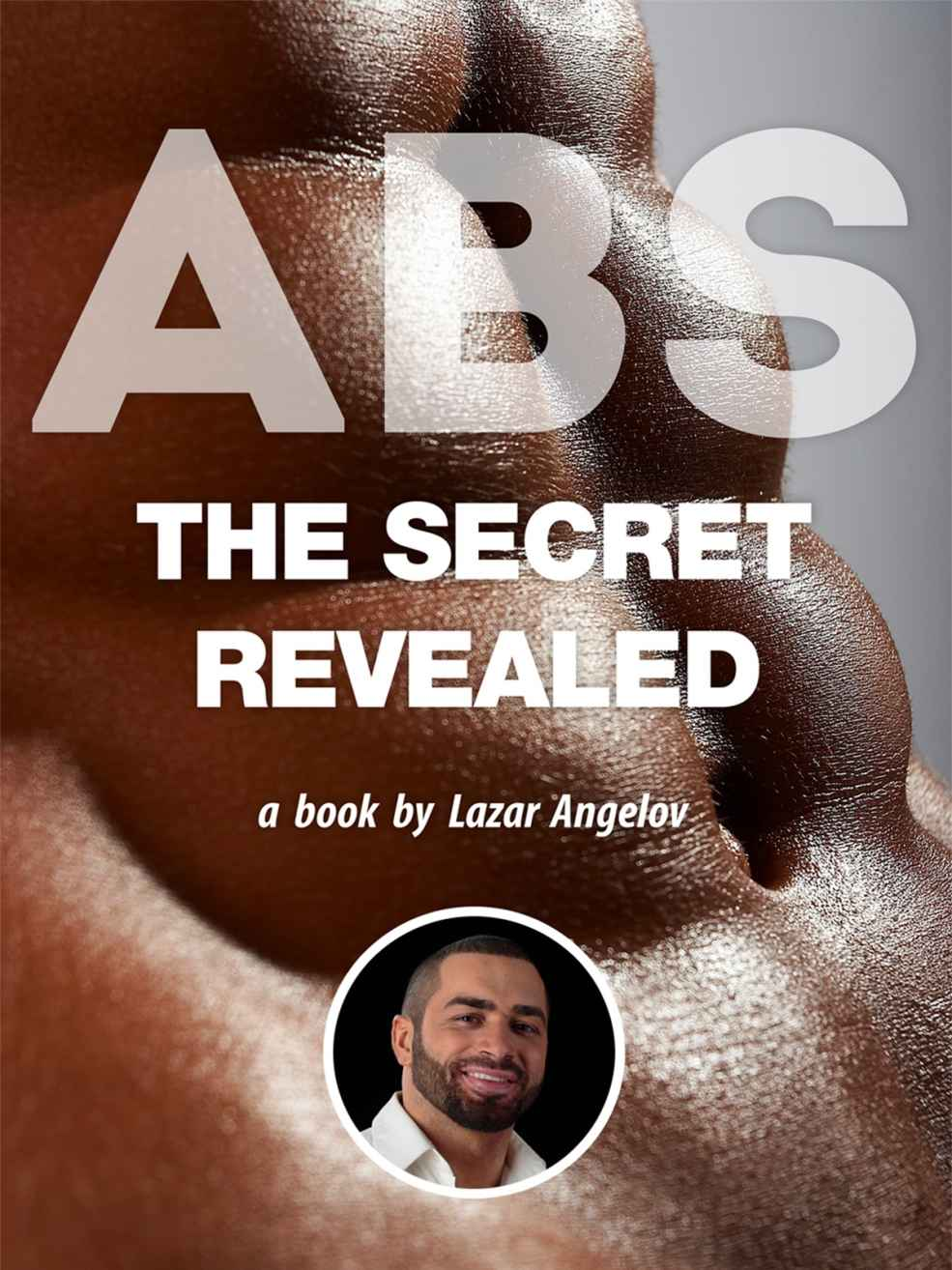 """""""ABS: The Secret Revealed"""" a Book by Lazar Angelov: Complete Abs Training Workout - The Six-Pack Bible for Bodybuilding: Get Lean & Stay Healthy, Abs Exercises & Fitness Book (Muscle Building) Kindle Edition"""