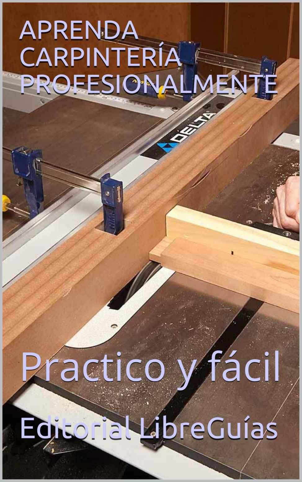 Aprenda carpintería profesionalmente de Editorial LibreGuías