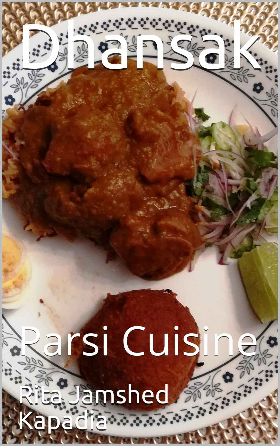 Cookbook / eBook : Dhansak Learn how to make your own dhansak masala, kabab, cutlets, tasty side dishes.