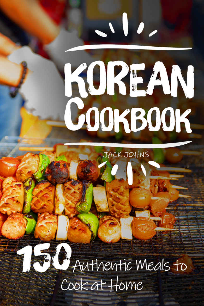 Korean Cookbook: 150 Authentic Meals to Cook at Home Kindle Edition