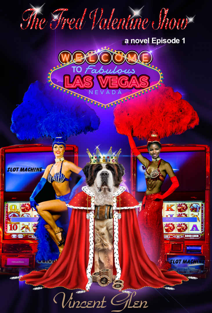 "cover of a book. it says welcome to fabulous las vegas nevada. Title of the book is ""The Fred valentine show"". There is a St. Bernard dog in front of slot machines and two women next to the dog."